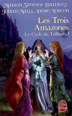 cycletrillium1 trois amazones marion zimmer bradley julian may andre norton le livre de poche
