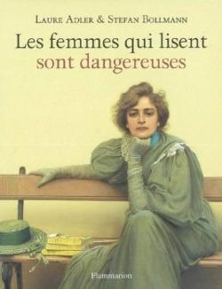 les femmes qui lisent sont dangereuses laure adler stefan bollmann flammarion