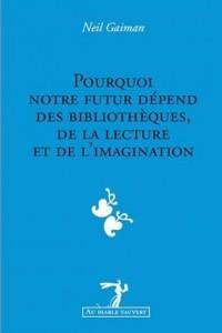 pourquoi notre futur dépend des bibliothèques de la lecture et de l'imagination neil gaiman au diable vauvert