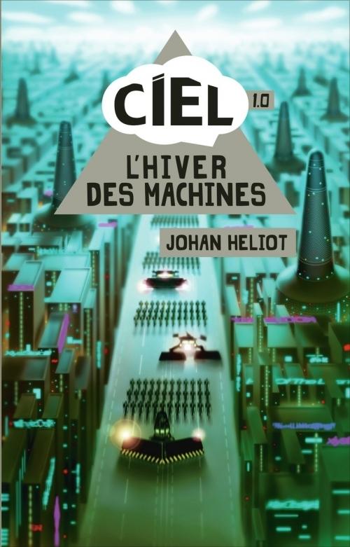 CIEL, Tome 1 : L'Hiver des machines de Johan HELIOT