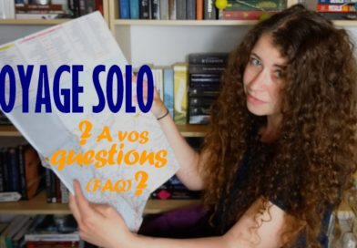 [VIDEO] Voyage Solo – Posez-moi toutes vos questions !